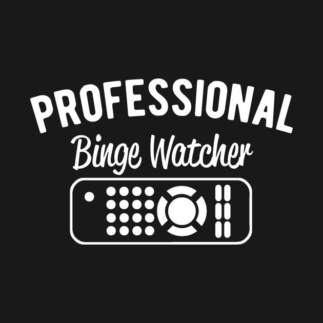 Professional binge watcher t-shirt