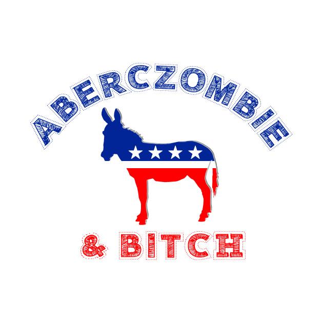 AbercZOMBIE & Bitch