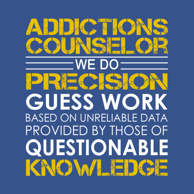 Addictions Counselor We Do Precision Guess Work Addictions