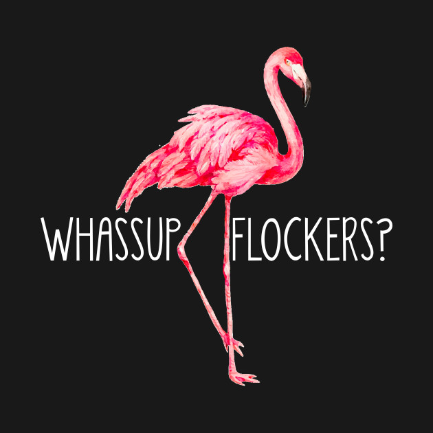 a5e046f939 Pink Flamingo Whassup Flockers T-Shirt Funny Gifts T-Shirt - Pink ...