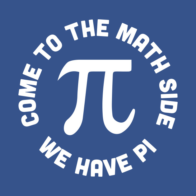 Come To The Math Side We Have Pi Funny Joke Statement Humor Slogan