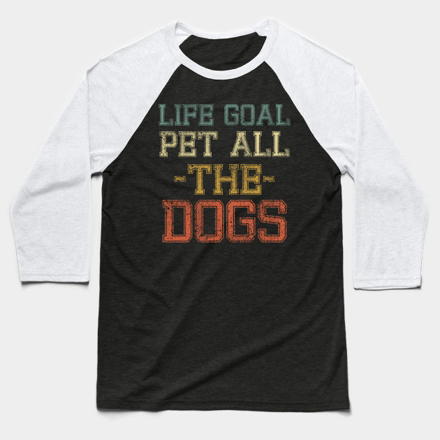 Life Goal Pet All the Dogs Shirt for Dog Lovers Dog Mom Dog Owner Bulldog Puppy I Love Dogs gift idea Baseball T-Shirt