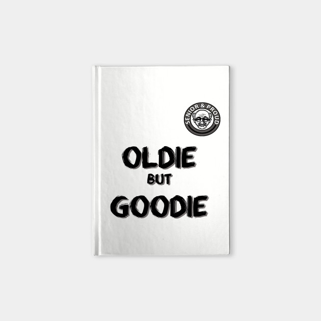 6f0c4fa1 Oldie But Goodie Funny Senior Citizen T-shirt - Seniors - Notebook ...