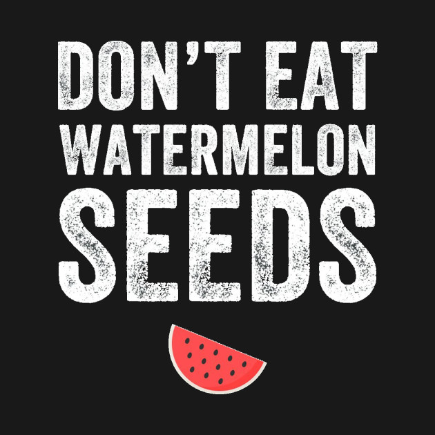 Don't Eat Watermelon Seeds - Funny Maternity Gift