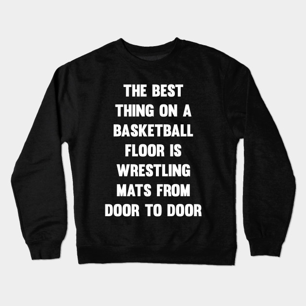 45e1499cbc Best Thing on Basketball Floor Funny Wrestling T-shirt Crewneck Sweatshirt