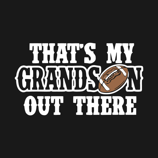 That's My Grandson Out There T Shirt