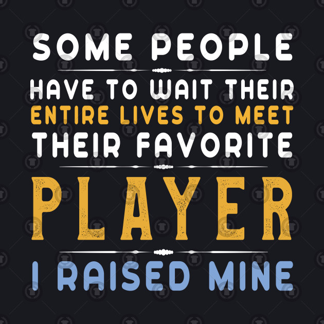 I Raised My Favorite Soccer Player T-Shirt Funny Football