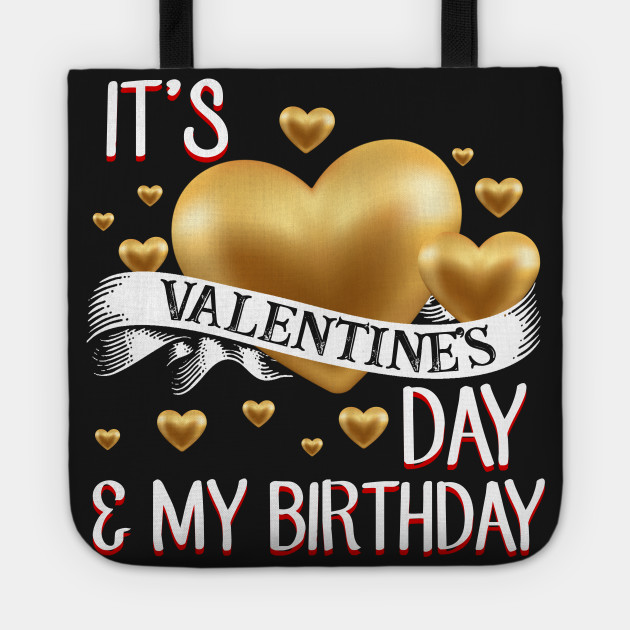 It_s Valentine_s Day _ My Birthday T-shirt