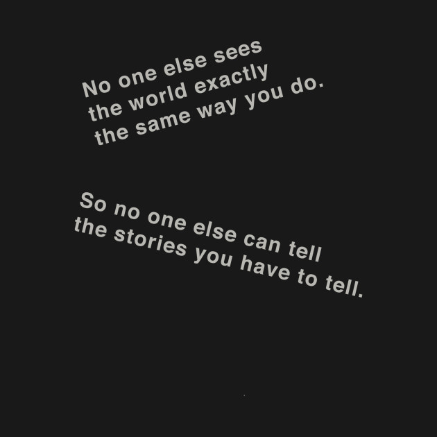 No one else can tell your stories  by writercentral