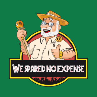 We spared no expense!!! t-shirts