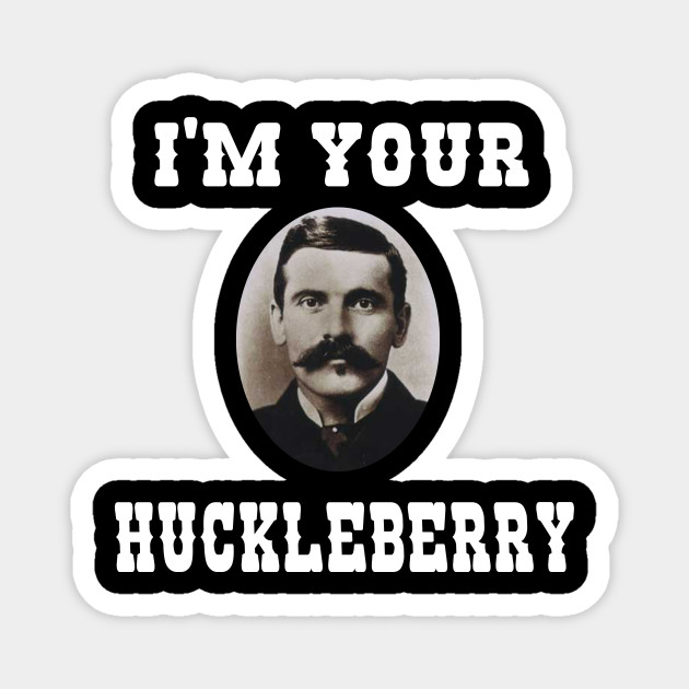 I'm Your Huckleberry - Doc Holliday