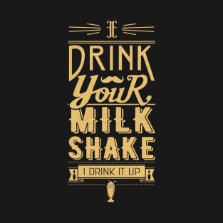I Drink Your Milkshake! t-shirts
