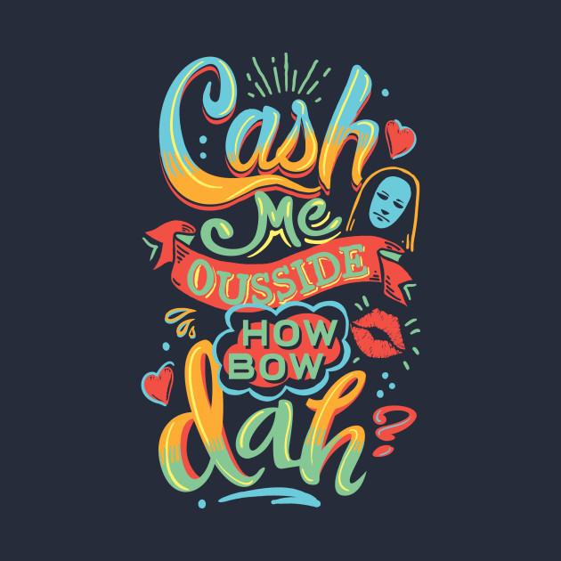Cash Me Ousside How Bow Dah T-Shirt