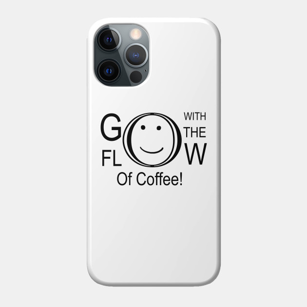 Go With The Flow Of Coffee