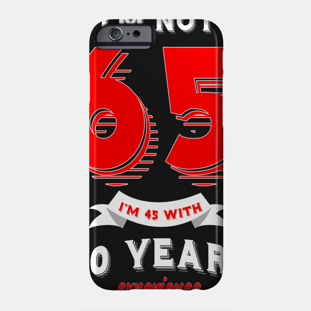 Im Not 65 45 With 20 Years Experience Phone Case