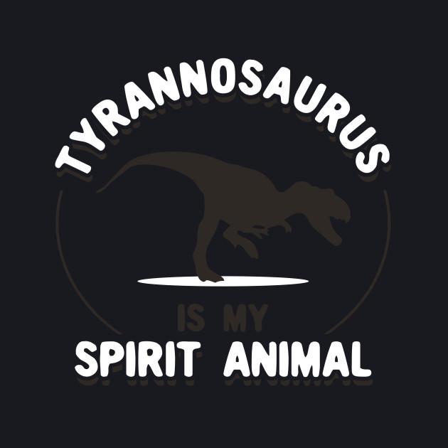 Tyrannosaurus Is My Spirit Animal