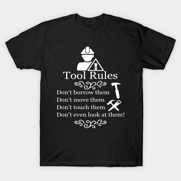 07f31ec1 Tool Rules funny woodworking-carpenter- woodworker- wood work funny gift T- Shirt