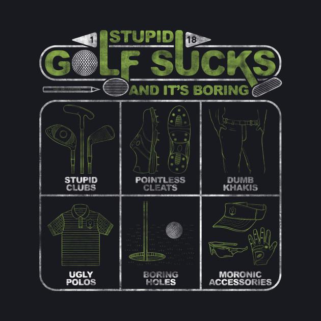 Stupid Golf Sucks and its Boring
