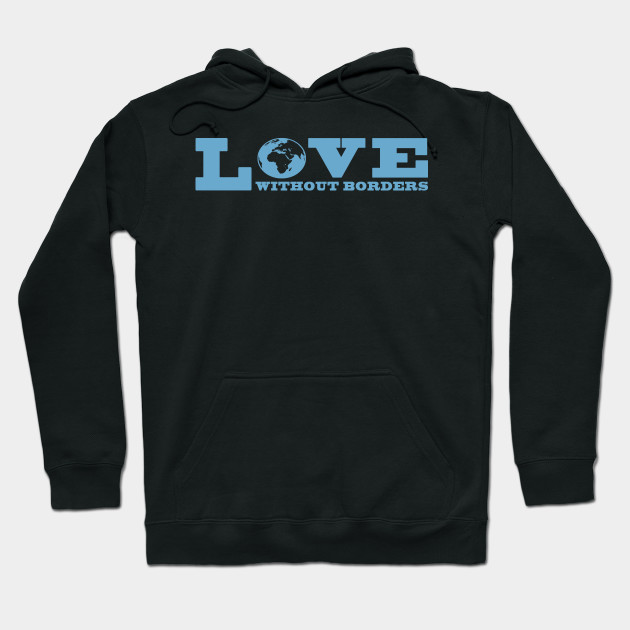 'Love Without Borders' Refugee Care Shirt Hoodie
