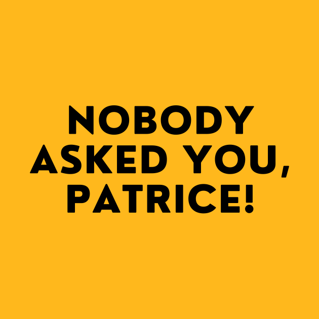 HIMYM - Nobody Asked You, Patrice!