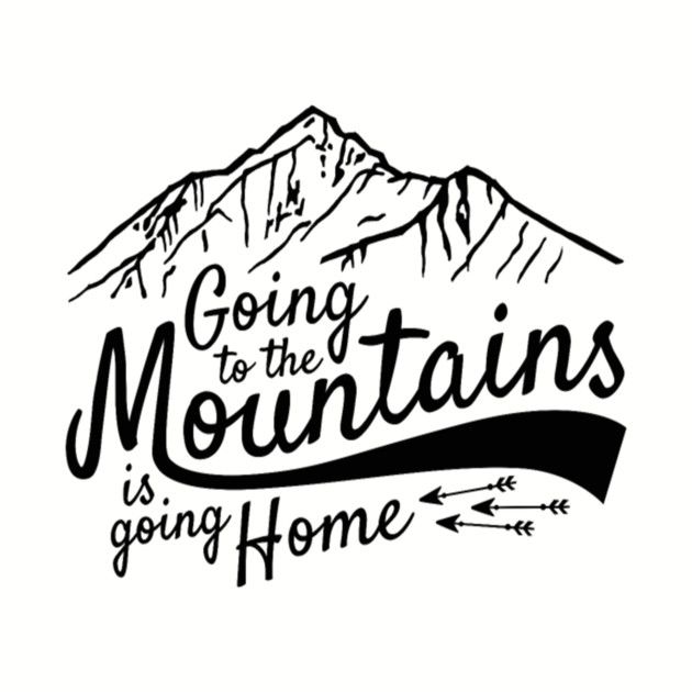 Going To The Mountains Is Going Home - Mountain Climbing