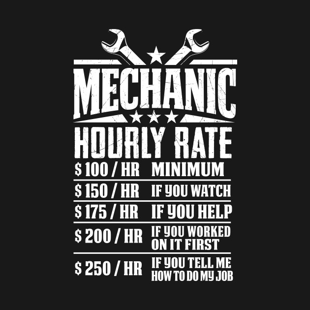 Funny mechanic hourly rate graphic design mechanic t for Mechanic shirts with logo