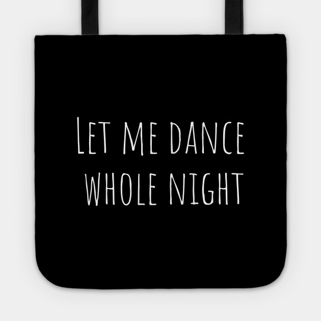 Let me dance whole night