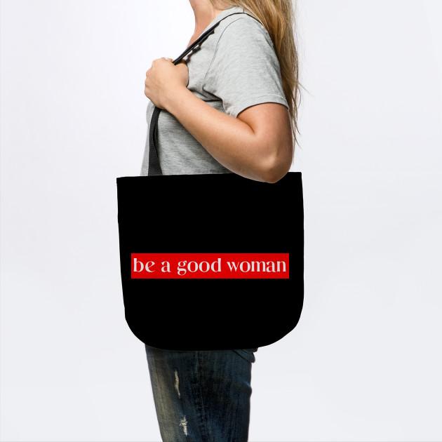 Be A Good Woman