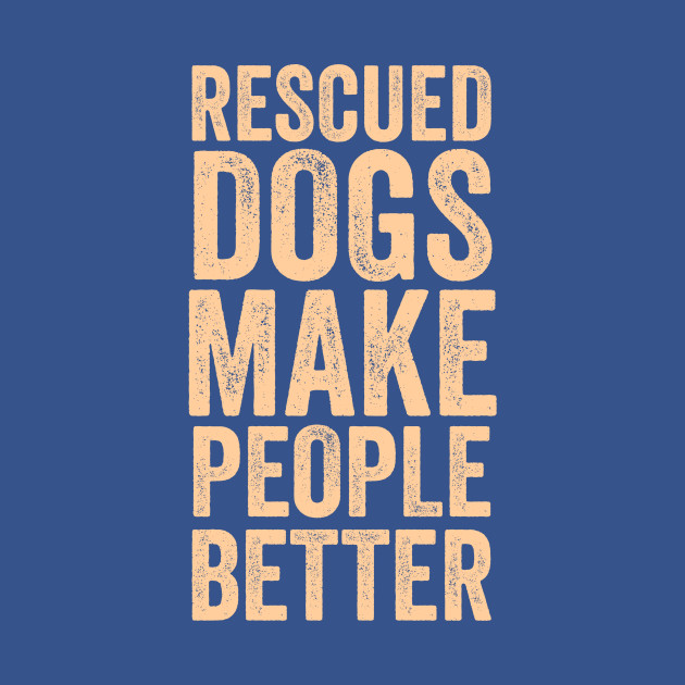 Rescued Dogs Make People Better