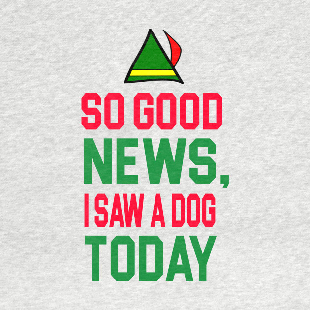 Elf Quote - So Good News, I Saw A Dog Today