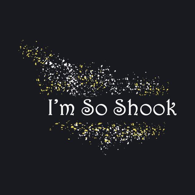 I'm So Shook