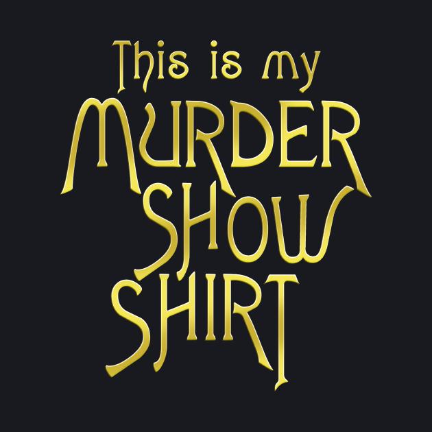 My Murder Show Shirt