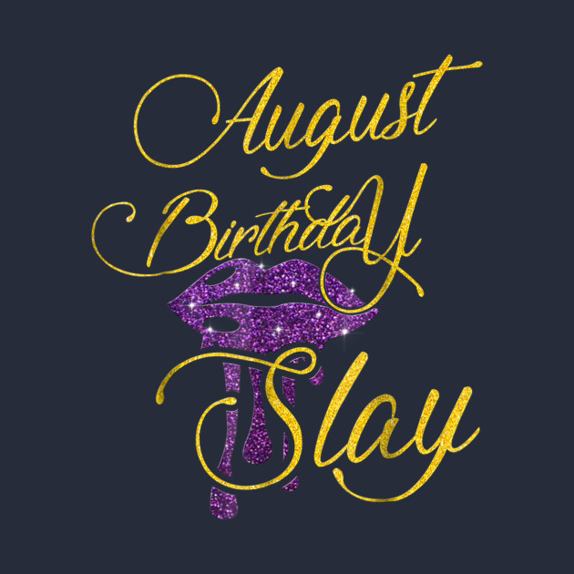 August Birthday Slay Born
