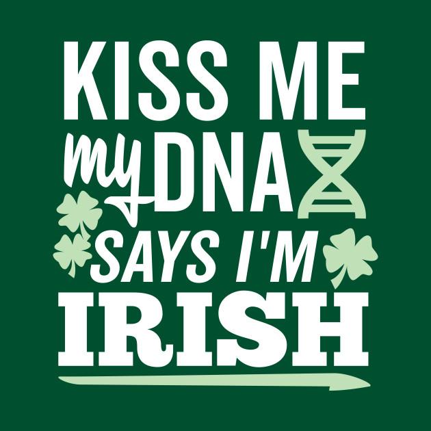 Kiss Me My DNA says I'm Irish