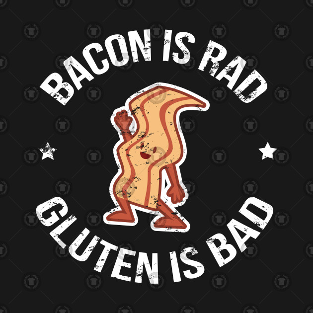 Bacon Is Rad Gluten Is Bad - Gift Bacon Carnism