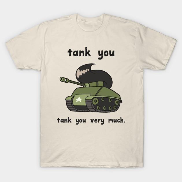 913bc1d7ca Tank You Very Much - Puns - T-Shirt | TeePublic