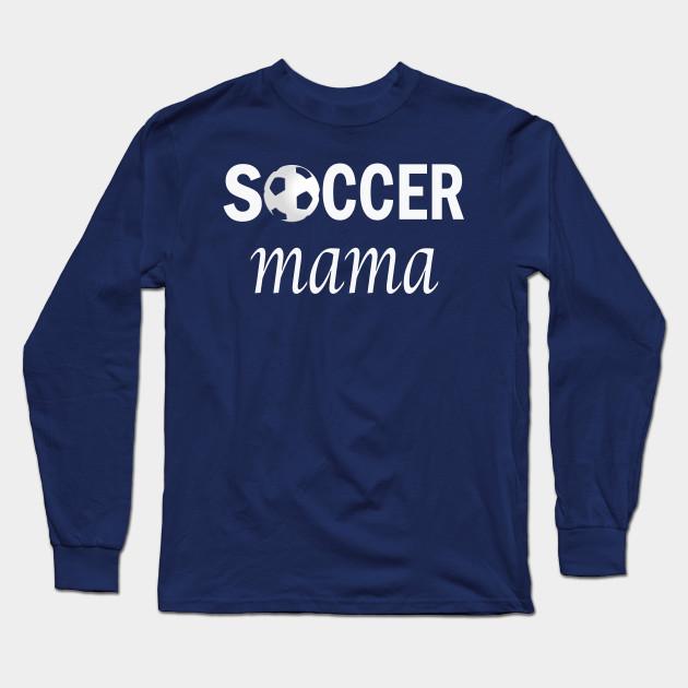 a4ef19e2 Soccer Mama - Football Mom Apparel - Long Sleeve T-Shirt | TeePublic
