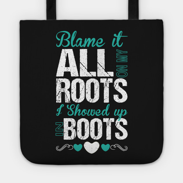 Boots Quotes Simple Blame It All On My Roots I Showed Up Boots Quotes Tote TeePublic
