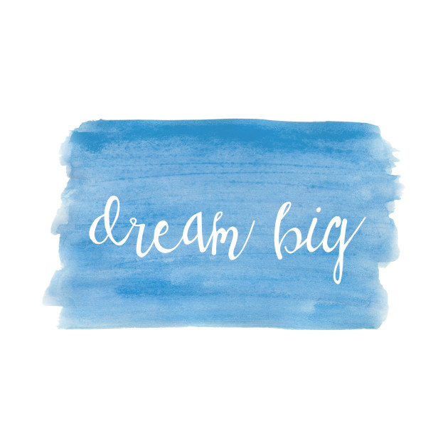 Watercolor Dream Motivation - Dream Big - Blue