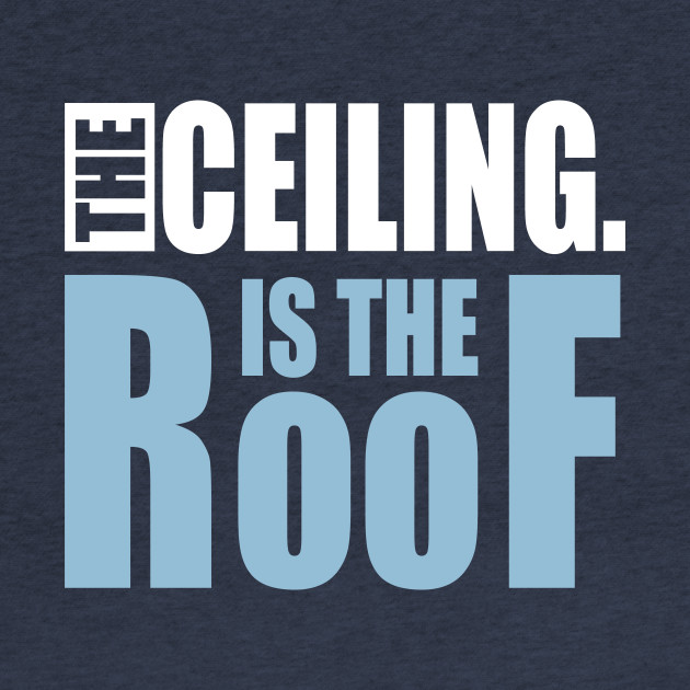 The Ceiling Is The Roof