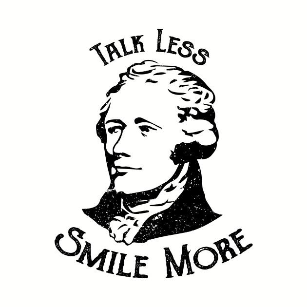 Talk Less Smile More - Hamilton