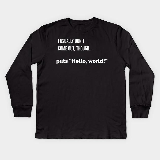 It's a programmer thing (Funny Hello, World! program in Ruby)