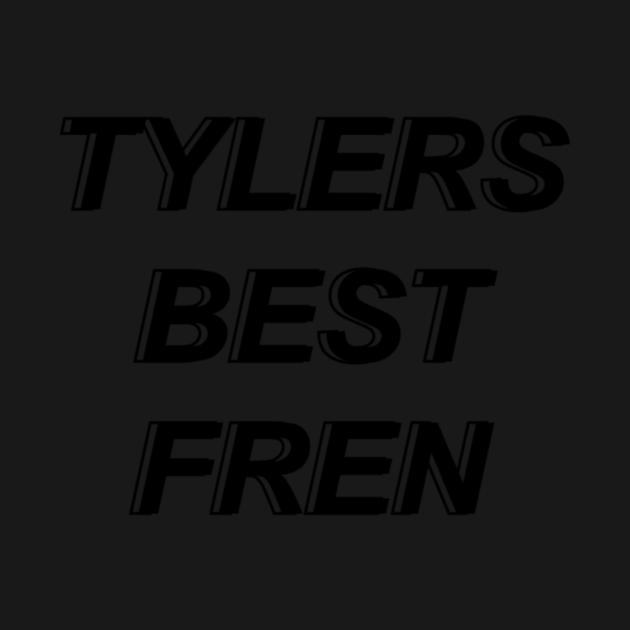 Tylers Best Fren
