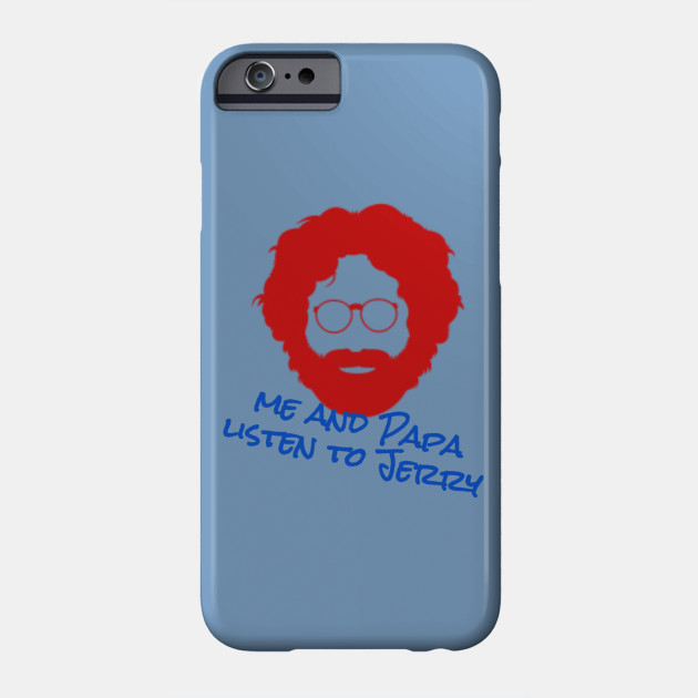 9b0e25cbcf4 Me and Papa Listen to Jerry - Jerry Garcia - Phone Case