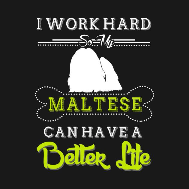 I WORK HARD SO MY Maltese