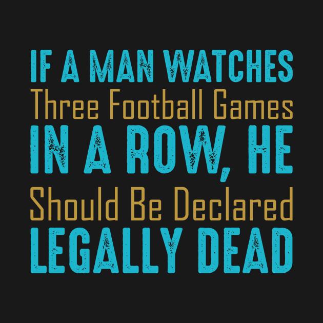 If a man watch 3 Football games