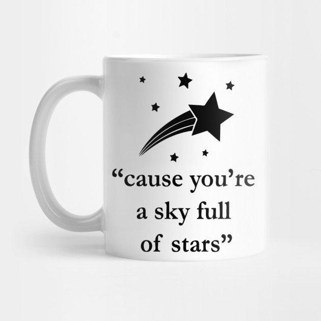 cause you re a sky full of stars quote song mug uk