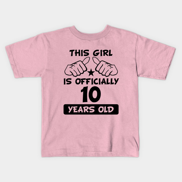 This Girl Is Officially 10 Years Old Fun 10th Birthday Kids T Shirt