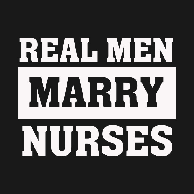 Real Men Marry Nurses - Proud Husband of Wife Spouse T Shirt