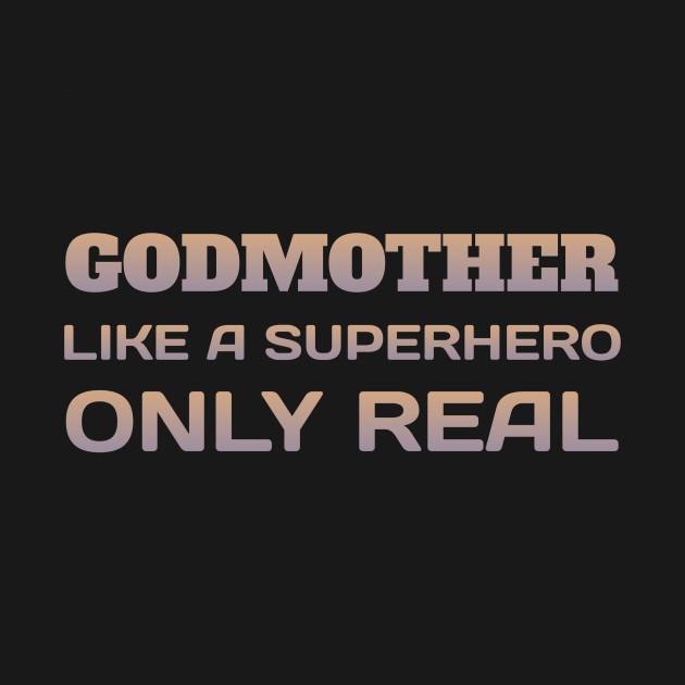 Godmother Like A Superhero Only Real Godchild